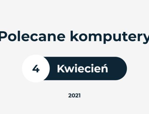 Polecane ZESTAWY KOMPUTEROWE – KWIECIEŃ 2021