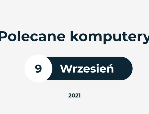 POLECANE ZESTAWY KOMPUTEROWE – WRZESIEŃ 2021